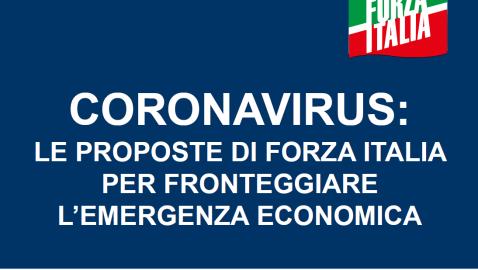 CORONAVIRUS: LE PROPOSTE DI FORZA ITALIA PER FRONTEGGIARE L'EMERGENZA ECONOMICA (Dossier)