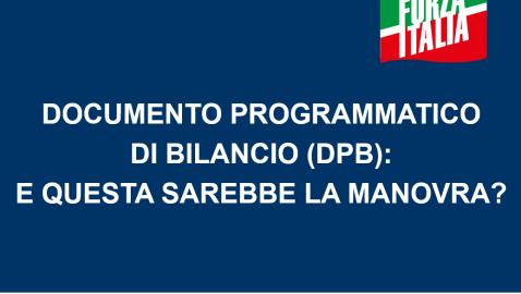 DOCUMENTO PROGRAMMATICO DI BILANCIO (DPB): E QUESTA SAREBBE LA MANOVRA? (Dossier)
